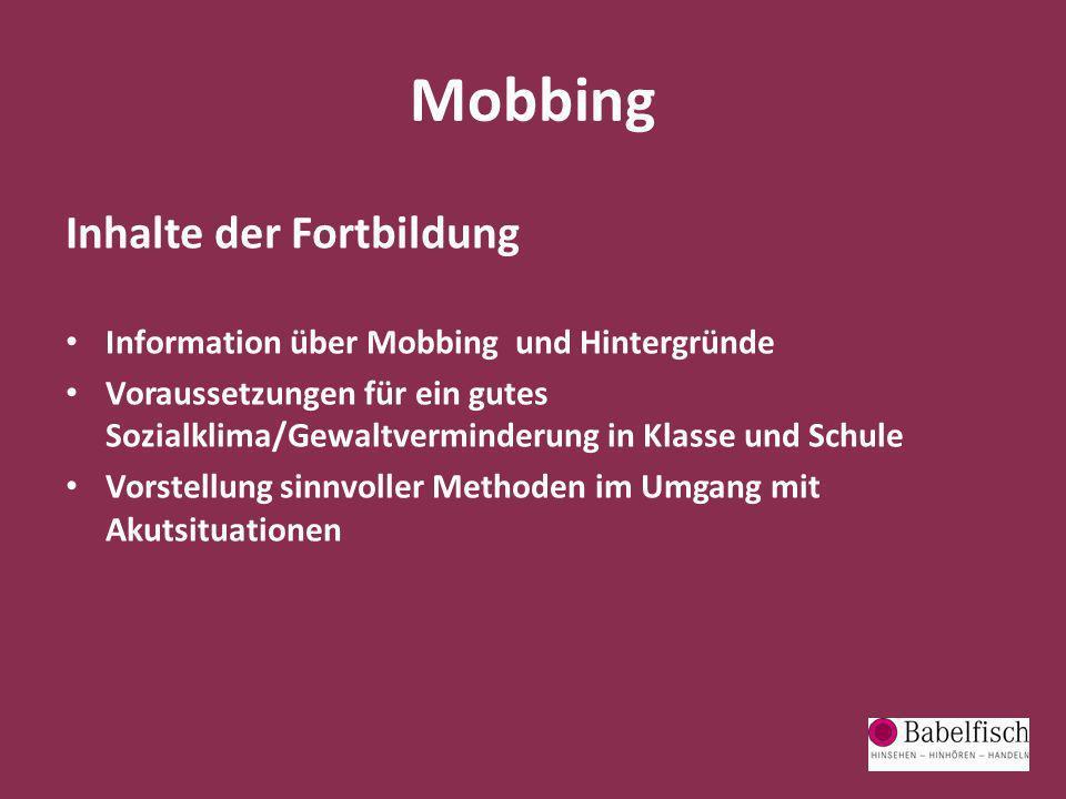 Mobbing Inhalte der Fortbildung Information über Mobbing und Hintergründe Voraussetzungen für ein gutes Sozialklima/Gewaltverminderung in Klasse und S