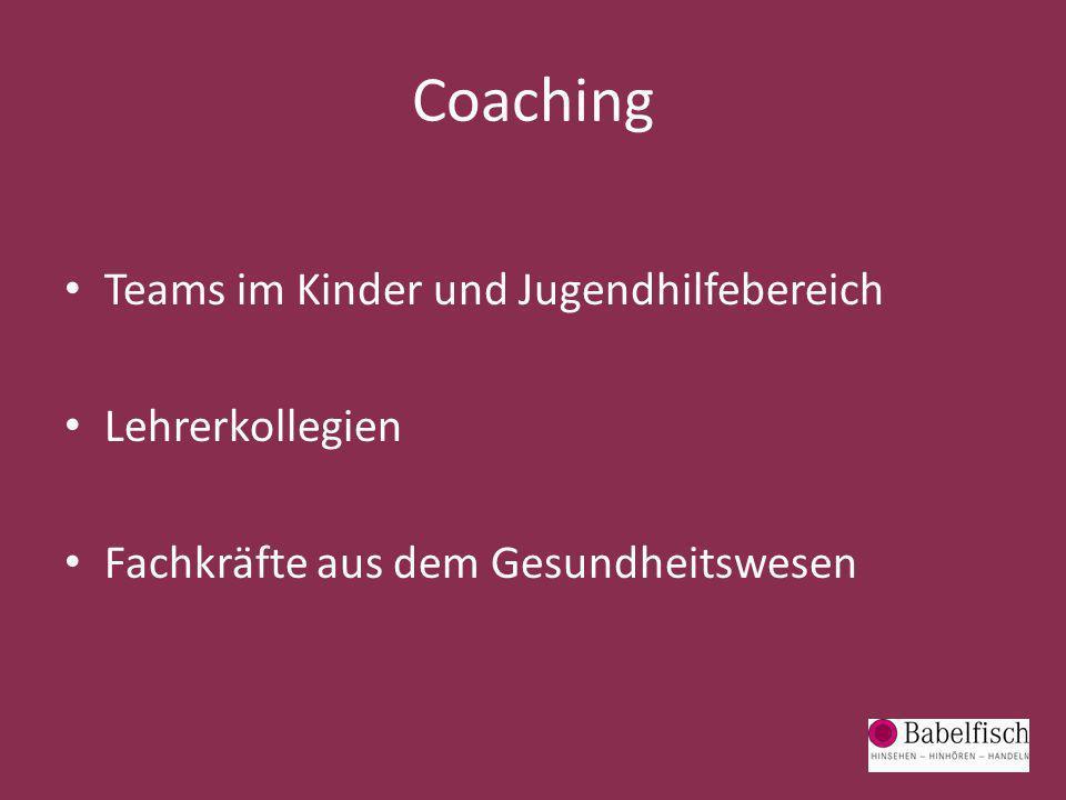 Coaching Teams im Kinder und Jugendhilfebereich Lehrerkollegien Fachkräfte aus dem Gesundheitswesen
