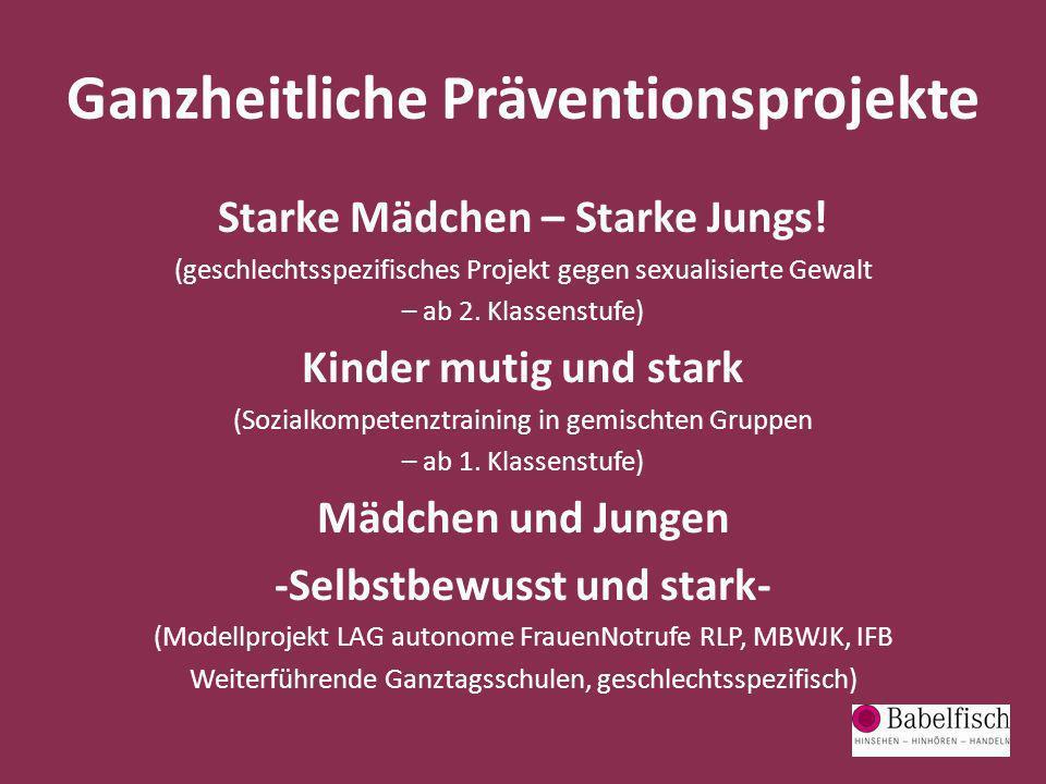 Ganzheitliche Präventionsprojekte Starke Mädchen – Starke Jungs! (geschlechtsspezifisches Projekt gegen sexualisierte Gewalt – ab 2. Klassenstufe) Kin