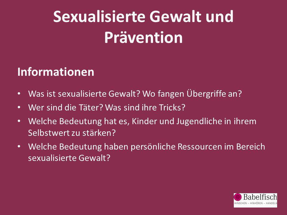 Sexualisierte Gewalt und Prävention Informationen Was ist sexualisierte Gewalt? Wo fangen Übergriffe an? Wer sind die Täter? Was sind ihre Tricks? Wel