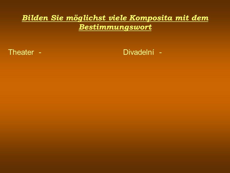 Bilden Sie möglichst viele Komposita mit dem Bestimmungswort Theater -Divadelní -
