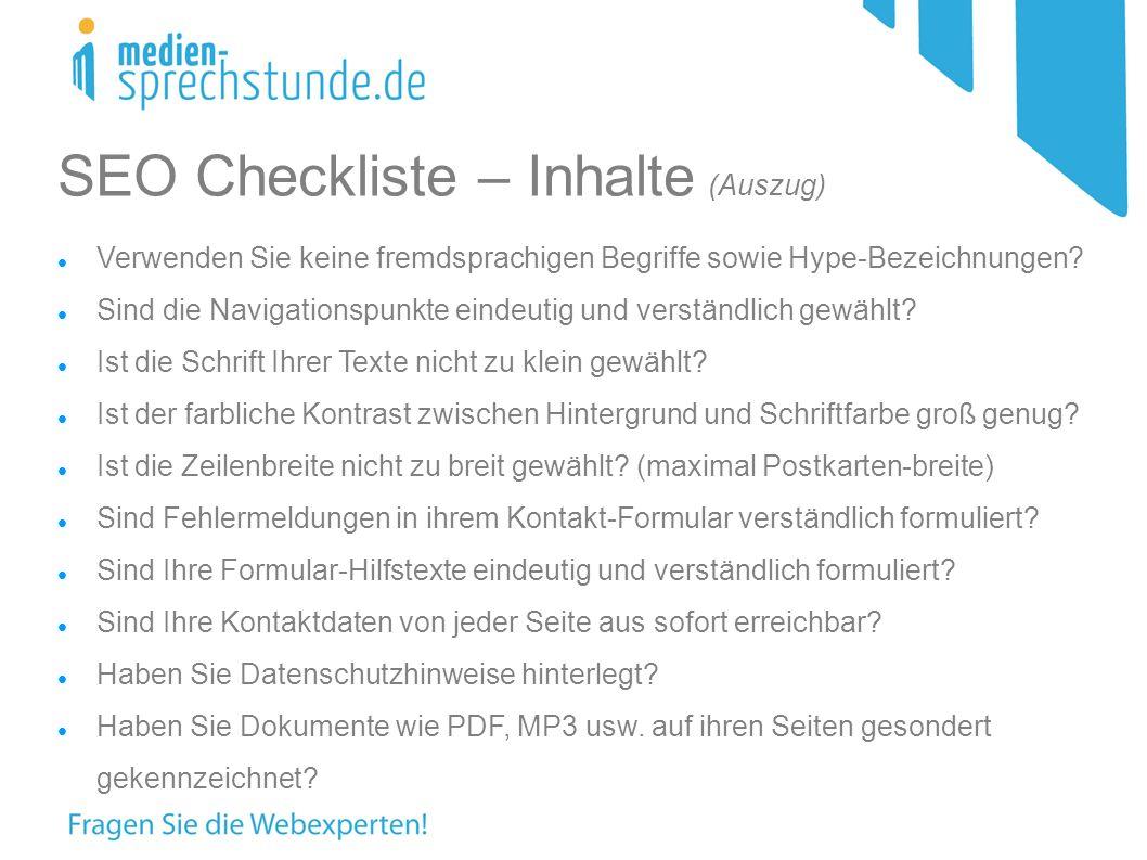 SEO Checkliste – Inhalte (Auszug) Verwenden Sie keine fremdsprachigen Begriffe sowie Hype-Bezeichnungen.