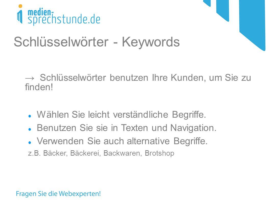 Schlüsselwörter - Keywords Schlüsselwörter benutzen Ihre Kunden, um Sie zu finden.