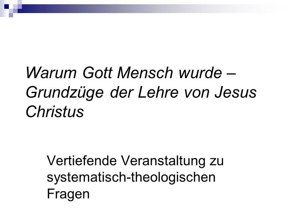 Warum Gott Mensch wurde – Grundzüge der Lehre von Jesus Christus Vertiefende Veranstaltung zu systematisch-theologischen Fragen