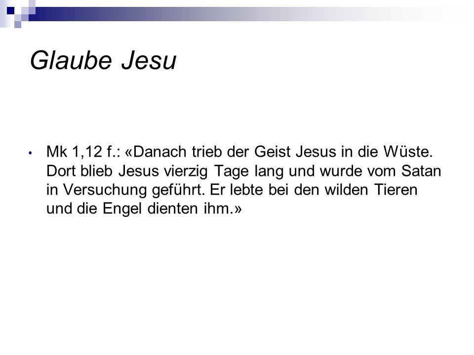 Mk 1,12 f.: «Danach trieb der Geist Jesus in die Wüste. Dort blieb Jesus vierzig Tage lang und wurde vom Satan in Versuchung geführt. Er lebte bei den