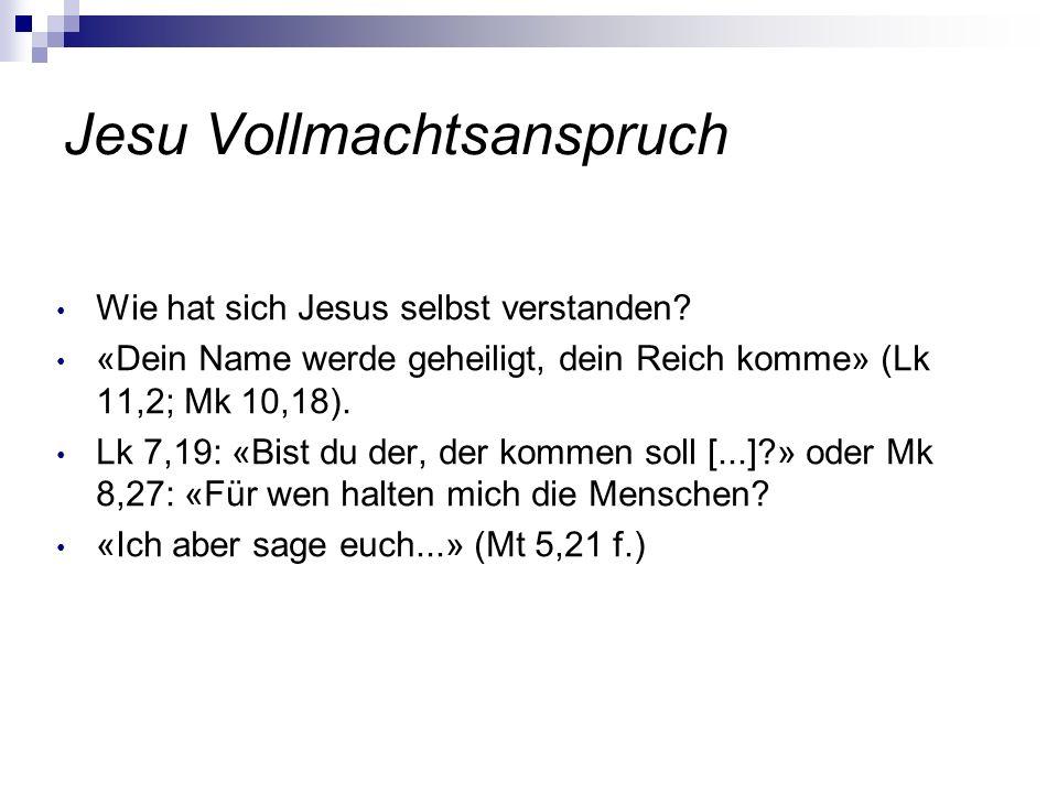 Jesu Vollmachtsanspruch Wie hat sich Jesus selbst verstanden? «Dein Name werde geheiligt, dein Reich komme» (Lk 11,2; Mk 10,18). Lk 7,19: «Bist du der