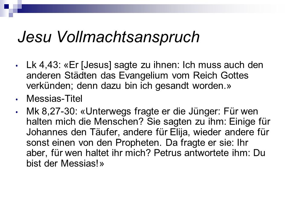 Jesu Vollmachtsanspruch Lk 4,43: «Er [Jesus] sagte zu ihnen: Ich muss auch den anderen Städten das Evangelium vom Reich Gottes verkünden; denn dazu bi