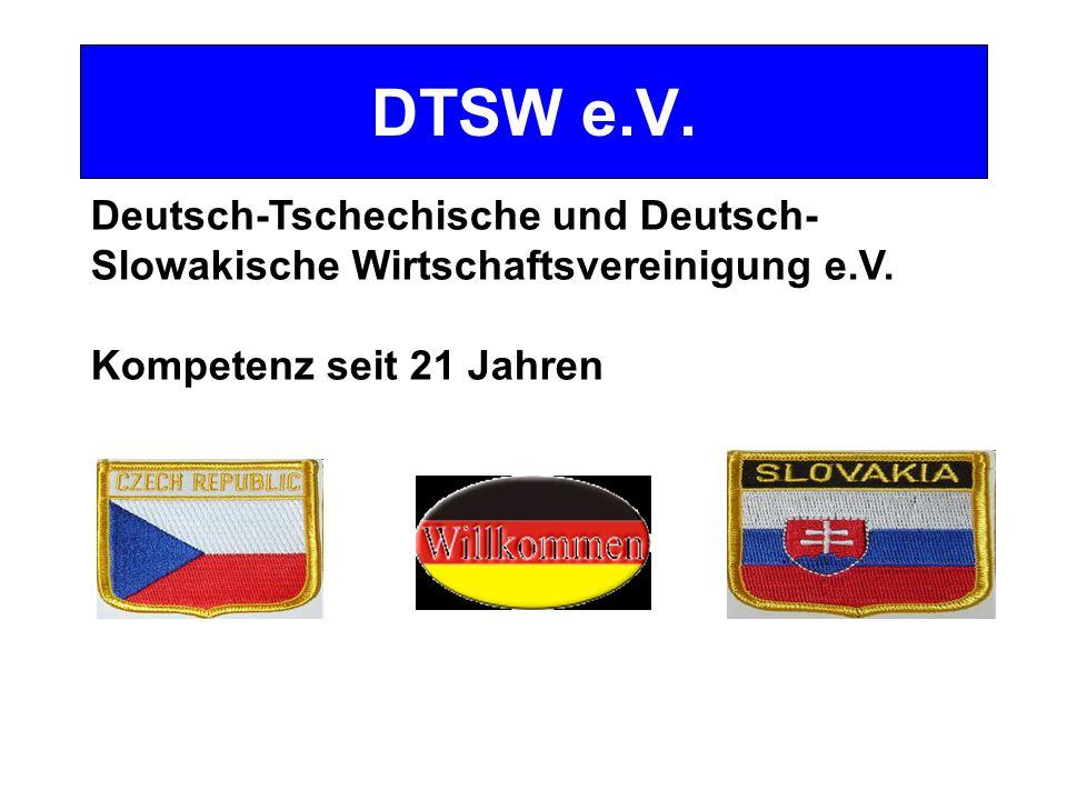 DTSW e.V. Deutsch-Tschechische und Deutsch- Slowakische Wirtschaftsvereinigung e.V.