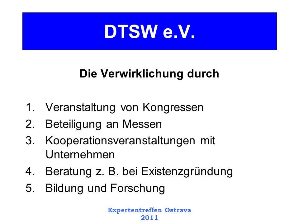 Expertentreffen Ostrava 2011 Themen 1.Umwelttechnik 2.Energie und Klimaschutz 3.Unterehmenskooperation 4.Gründervernetzung 5.Nachfolge DTSW e.V.