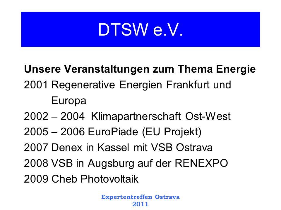 Expertentreffen Ostrava 2011 Weitere Informationen www.dtsw.euwww.dtsw.eu oder www.dtsw.dewww.dtsw.de Dank an unsere Förderer Land Hessen Allianz AG KfW DTSW e.V.