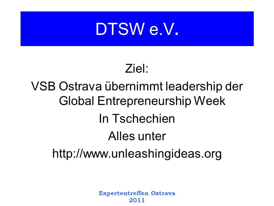 Ziel: VSB Ostrava übernimmt leadership der Global Entrepreneurship Week In Tschechien Alles unter http://www.unleashingideas.org Expertentreffen Ostrava 2011 DTSW e.V.