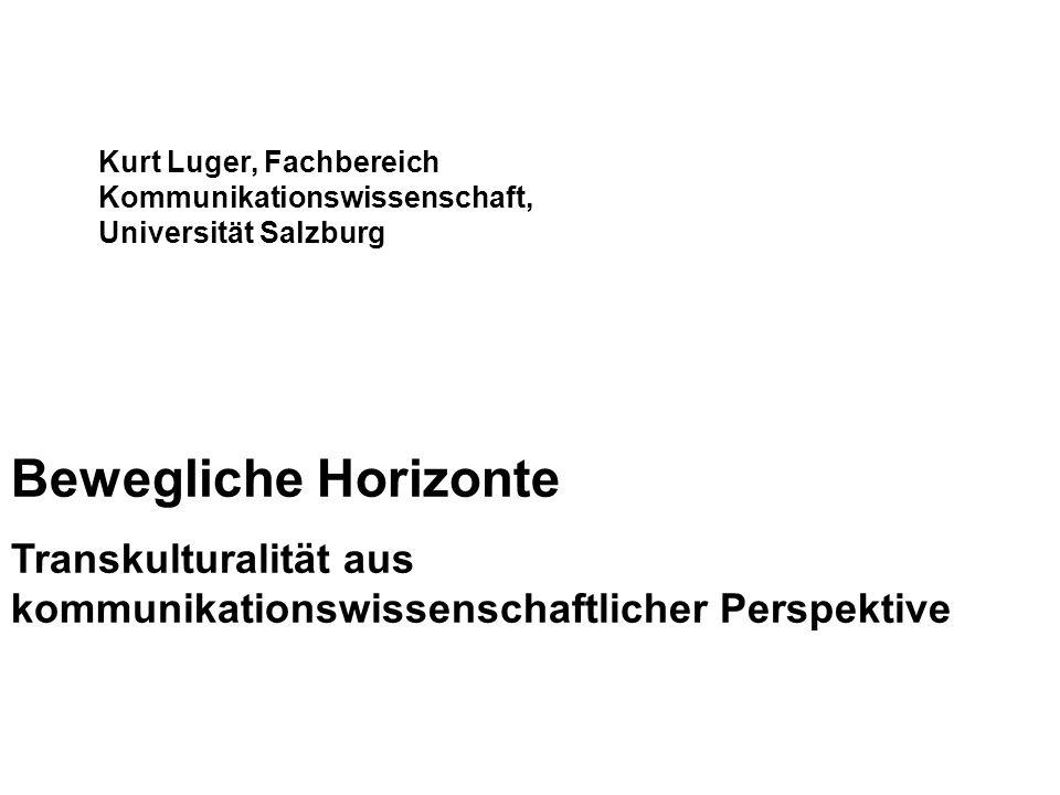 Bewegliche Horizonte Transkulturalität aus kommunikationswissenschaftlicher Perspektive Kurt Luger, Fachbereich Kommunikationswissenschaft Kurt Luger, Fachbereich Kommunikationswissenschaft, Universität Salzburg