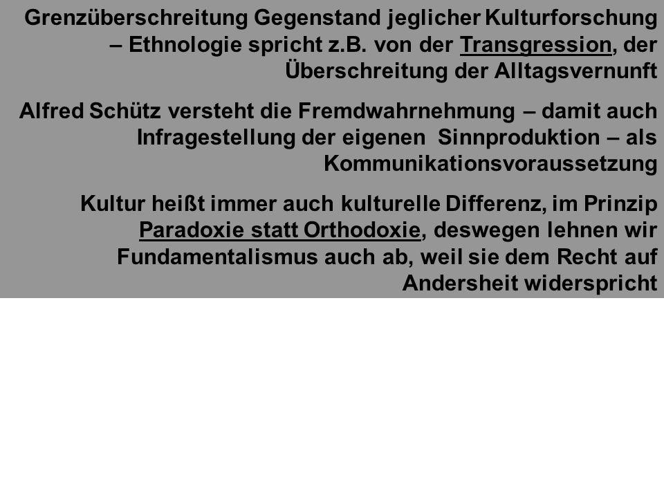 Grenzüberschreitung Gegenstand jeglicher Kulturforschung – Ethnologie spricht z.B.