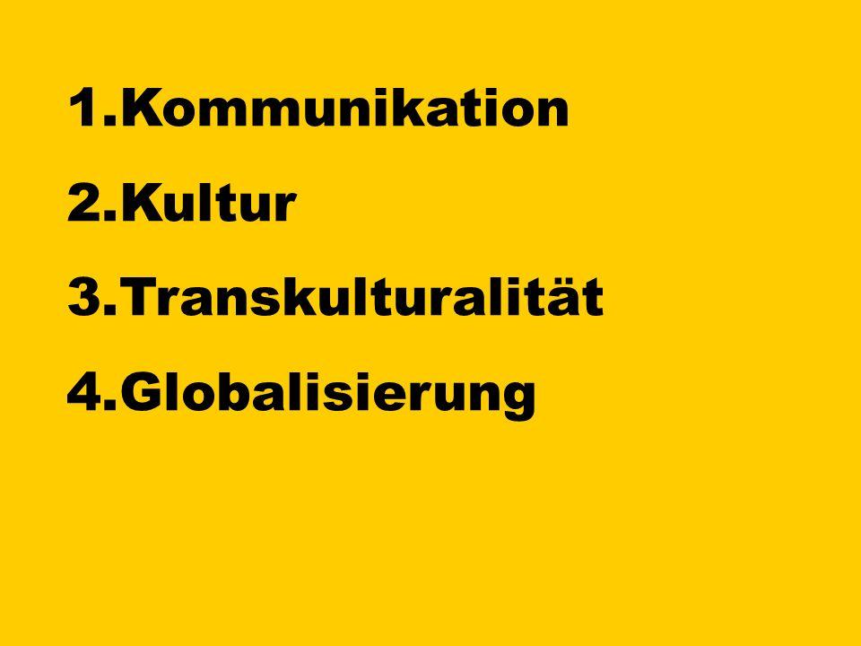 1.Kommunikation 2.Kultur 3.Transkulturalität 4.Globalisierung
