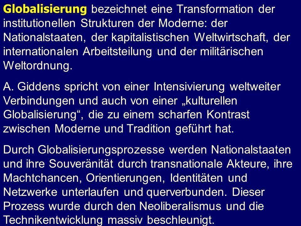 Globalisierung bezeichnet eine Transformation der institutionellen Strukturen der Moderne: der Nationalstaaten, der kapitalistischen Weltwirtschaft, der internationalen Arbeitsteilung und der militärischen Weltordnung.