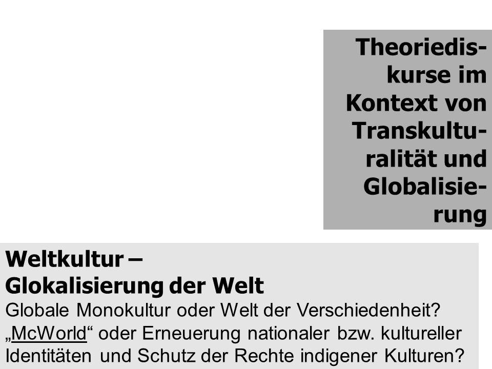 Weltkultur – Glokalisierung der Welt Globale Monokultur oder Welt der Verschiedenheit.