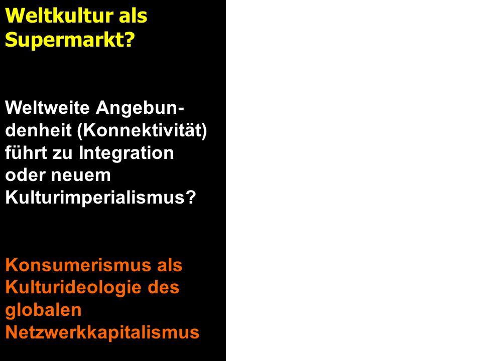 Weltkultur als Supermarkt.