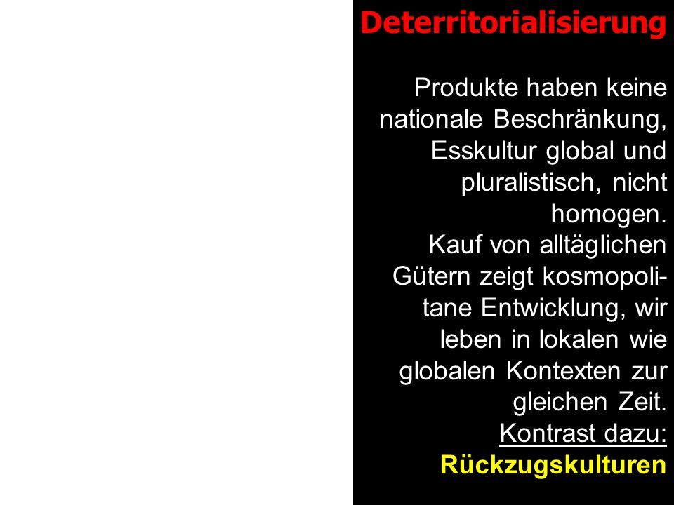 Deterritorialisierung Produkte haben keine nationale Beschränkung, Esskultur global und pluralistisch, nicht homogen.
