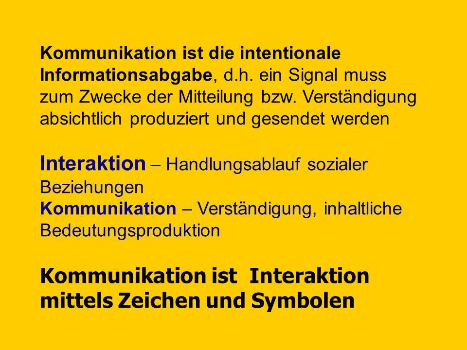 Kommunikation ist die intentionale Informationsabgabe, d.h.