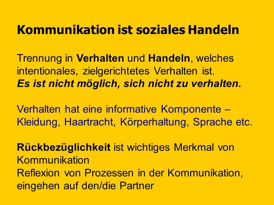 Kommunikation ist soziales Handeln Trennung in Verhalten und Handeln, welches intentionales, zielgerichtetes Verhalten ist.