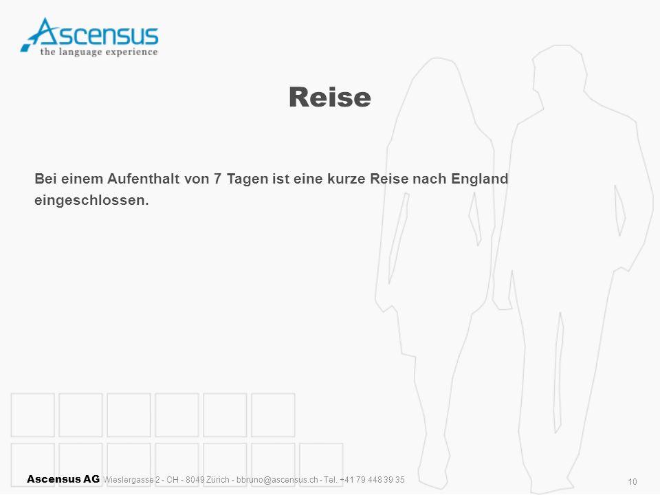 Ascensus AG Wieslergasse 2 - CH - 8049 Zürich - bbruno@ascensus.ch - Tel. +41 79 448 39 35 10 Reise Bei einem Aufenthalt von 7 Tagen ist eine kurze Re