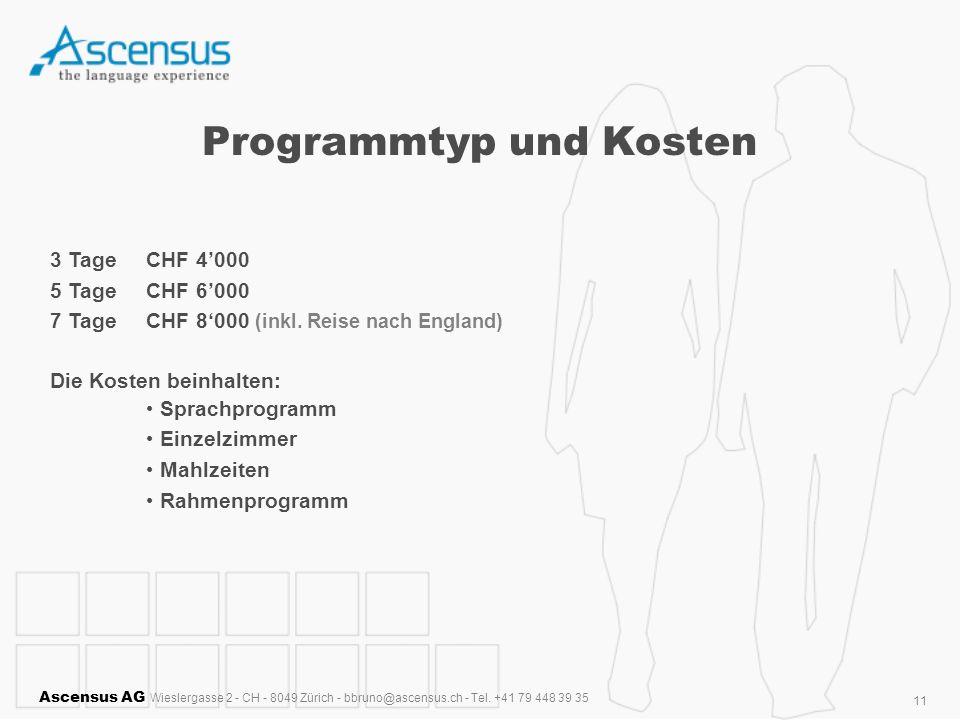Ascensus AG Wieslergasse 2 - CH - 8049 Zürich - bbruno@ascensus.ch - Tel. +41 79 448 39 35 11 Programmtyp und Kosten 3 Tage CHF 4000 5 TageCHF 6000 7