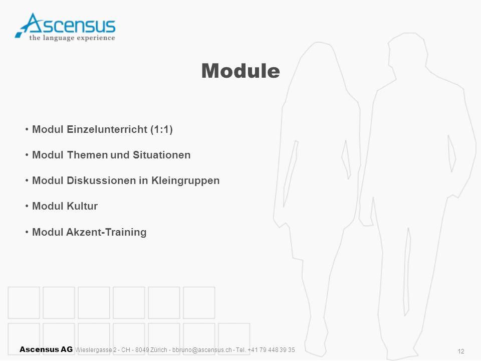 Ascensus AG Wieslergasse 2 - CH - 8049 Zürich - bbruno@ascensus.ch - Tel. +41 79 448 39 35 12 Module Modul Einzelunterricht (1:1) Modul Themen und Sit