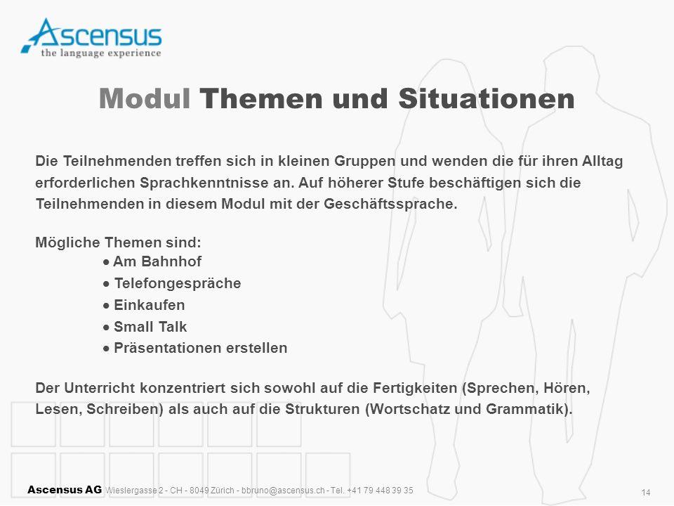 Ascensus AG Wieslergasse 2 - CH - 8049 Zürich - bbruno@ascensus.ch - Tel. +41 79 448 39 35 14 Modul Themen und Situationen Die Teilnehmenden treffen s