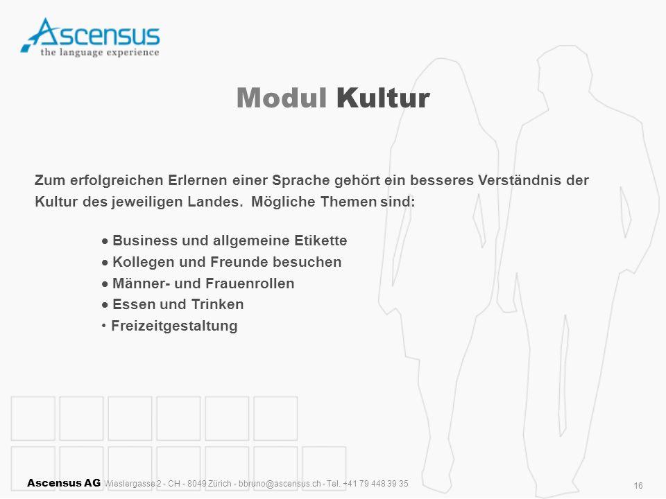 Ascensus AG Wieslergasse 2 - CH - 8049 Zürich - bbruno@ascensus.ch - Tel. +41 79 448 39 35 16 Modul Kultur Zum erfolgreichen Erlernen einer Sprache ge
