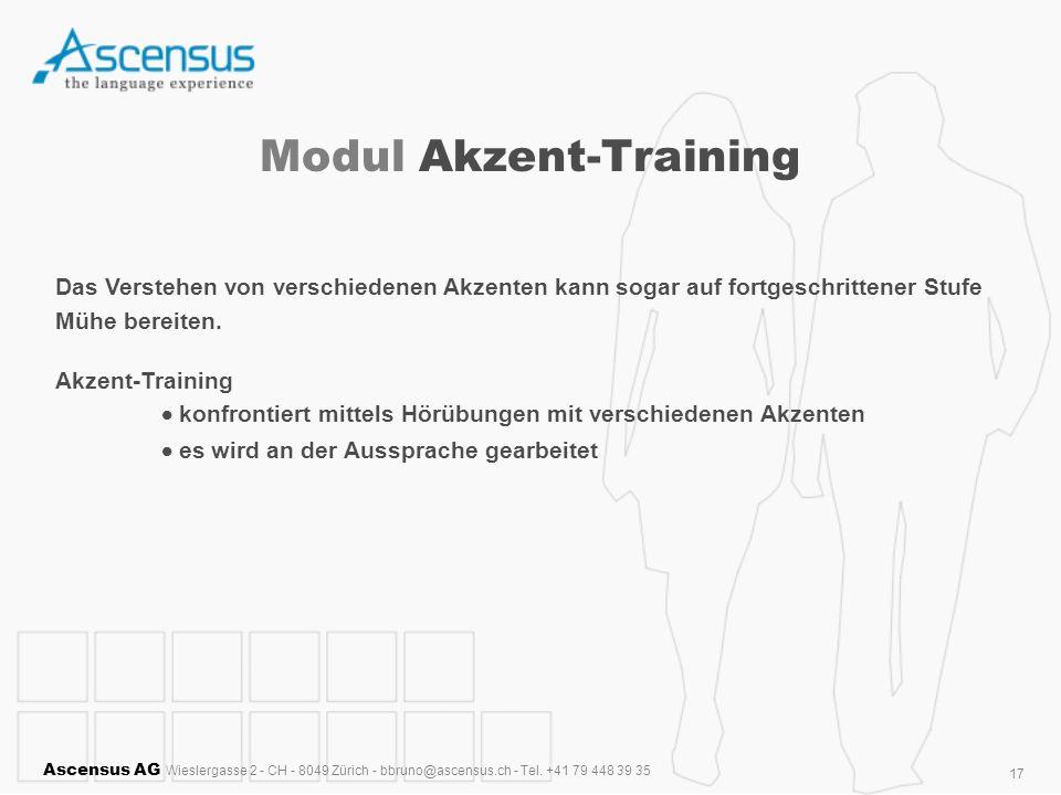 Ascensus AG Wieslergasse 2 - CH - 8049 Zürich - bbruno@ascensus.ch - Tel. +41 79 448 39 35 17 Modul Akzent-Training Das Verstehen von verschiedenen Ak