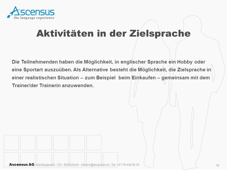 Ascensus AG Wieslergasse 2 - CH - 8049 Zürich - bbruno@ascensus.ch - Tel. +41 79 448 39 35 18 Aktivitäten in der Zielsprache Die Teilnehmenden haben d