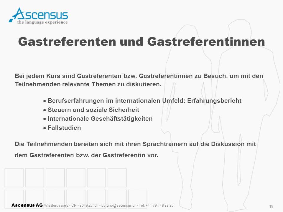 Ascensus AG Wieslergasse 2 - CH - 8049 Zürich - bbruno@ascensus.ch - Tel. +41 79 448 39 35 19 Gastreferenten und Gastreferentinnen Bei jedem Kurs sind