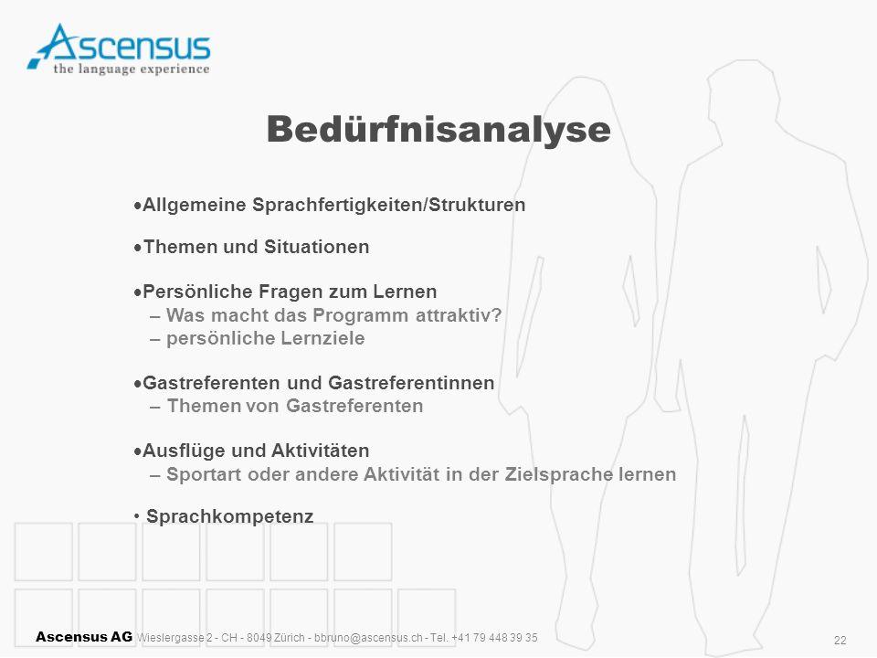 Ascensus AG Wieslergasse 2 - CH - 8049 Zürich - bbruno@ascensus.ch - Tel. +41 79 448 39 35 22 Bedürfnisanalyse Allgemeine Sprachfertigkeiten/Strukture