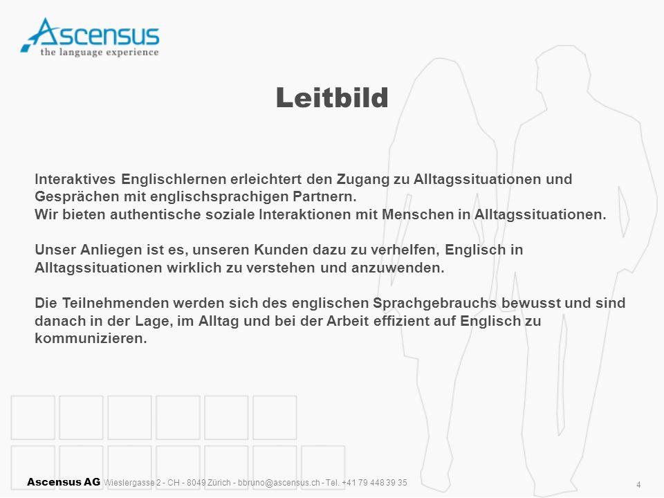 Ascensus AG Wieslergasse 2 - CH - 8049 Zürich - bbruno@ascensus.ch - Tel. +41 79 448 39 35 4 Leitbild Interaktives Englischlernen erleichtert den Zuga