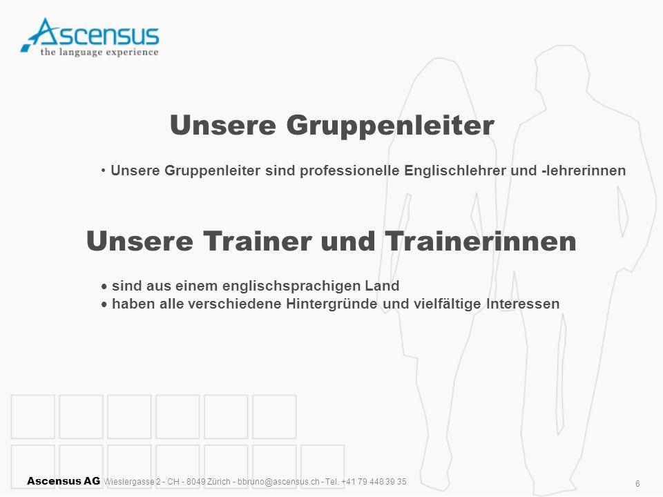 Ascensus AG Wieslergasse 2 - CH - 8049 Zürich - bbruno@ascensus.ch - Tel. +41 79 448 39 35 6 Unsere Gruppenleiter Unsere Gruppenleiter sind profession