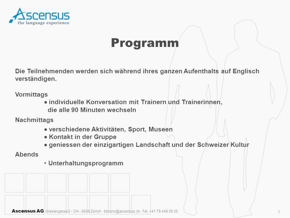 Ascensus AG Wieslergasse 2 - CH - 8049 Zürich - bbruno@ascensus.ch - Tel. +41 79 448 39 35 7 Programm Die Teilnehmenden werden sich während ihres ganz