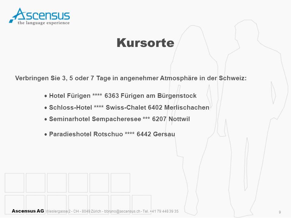 Ascensus AG Wieslergasse 2 - CH - 8049 Zürich - bbruno@ascensus.ch - Tel. +41 79 448 39 35 9 Kursorte Verbringen Sie 3, 5 oder 7 Tage in angenehmer At
