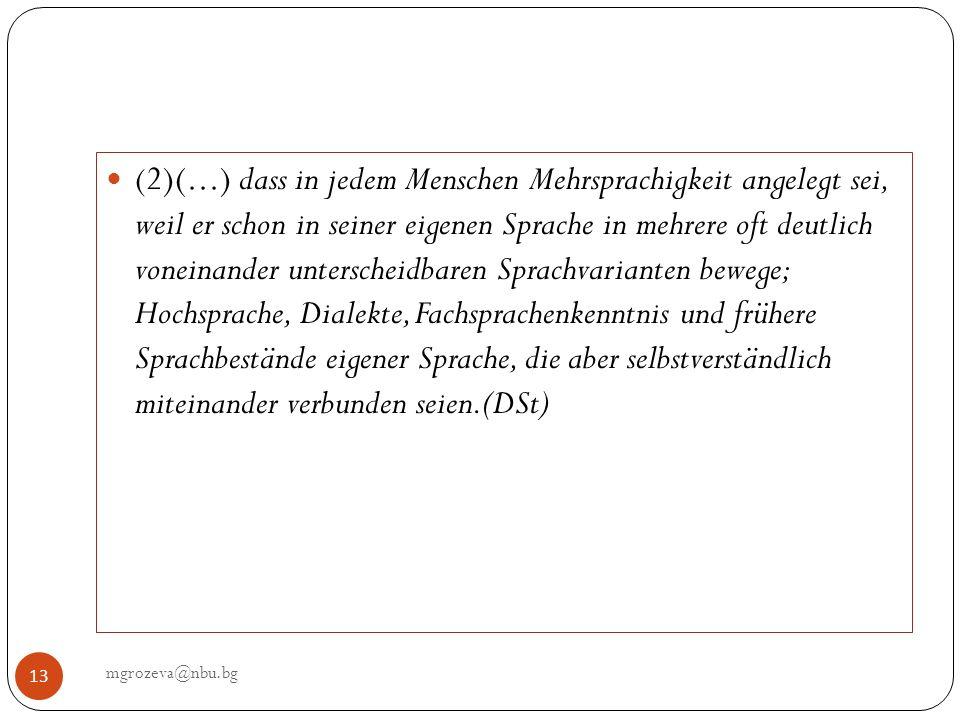 mgrozeva@nbu.bg 13 ( 2)(...) dass in jedem Menschen Mehrsprachigkeit angelegt sei, weil er schon in seiner eigenen Sprache in mehrere oft deutlich von