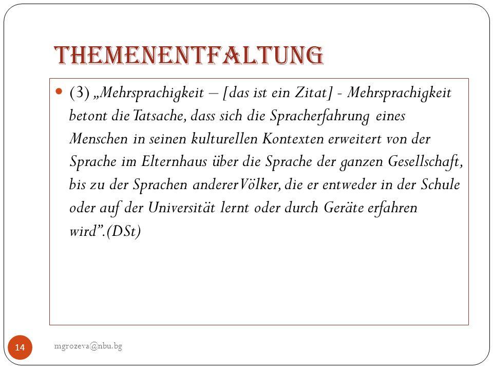 Themenentfaltung mgrozeva@nbu.bg 14 (3) Mehrsprachigkeit – [das ist ein Zitat] - Mehrsprachigkeit betont die Tatsache, dass sich die Spracherfahrung e