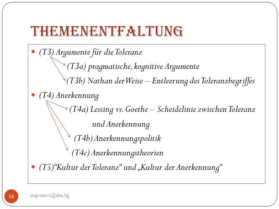 Themenentfaltung mgrozeva@nbu.bg 16 (T3) Argumente für die Toleranz (T3a) pragmatische, kognitive Argumente (T3b) Nathan der Weise – Entleerung des To