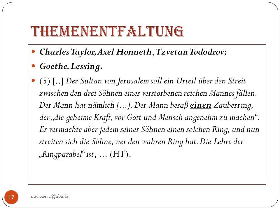 Themenentfaltung mgrozeva@nbu.bg 17 Charles Taylor, Axel Honneth, Tzvetan Tododrov; Goethe, Lessing. (5) [..] Der Sultan von Jerusalem soll ein Urteil