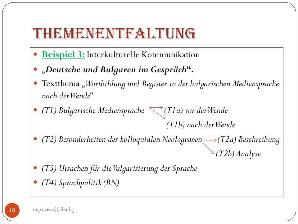 Themenentfaltung mgrozeva@nbu.bg 18 Beispiel 3: Interkulturelle Kommunikation Deutsche und Bulgaren im Gespräch. Textthema Wortbildung und Register in