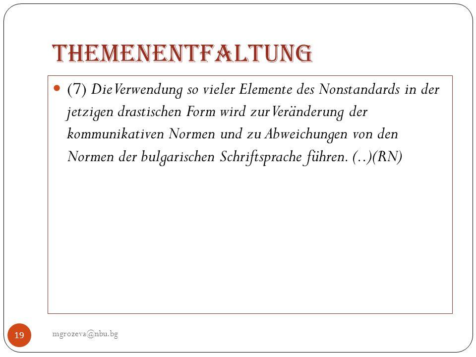Themenentfaltung mgrozeva@nbu.bg 19 (7) Die Verwendung so vieler Elemente des Nonstandards in der jetzigen drastischen Form wird zur Veränderung der k