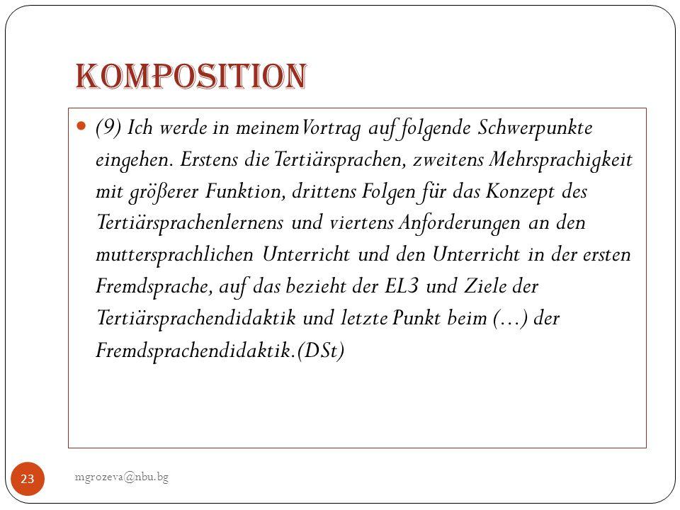 Komposition mgrozeva@nbu.bg 23 (9) Ich werde in meinem Vortrag auf folgende Schwerpunkte eingehen. Erstens die Tertiärsprachen, zweitens Mehrsprachigk