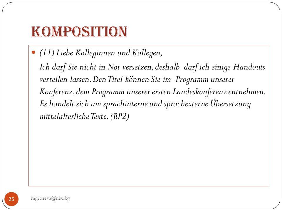 Komposition mgrozeva@nbu.bg 25 (11) Liebe Kolleginnen und Kollegen, Ich darf Sie nicht in Not versetzen, deshalb darf ich einige Handouts verteilen la
