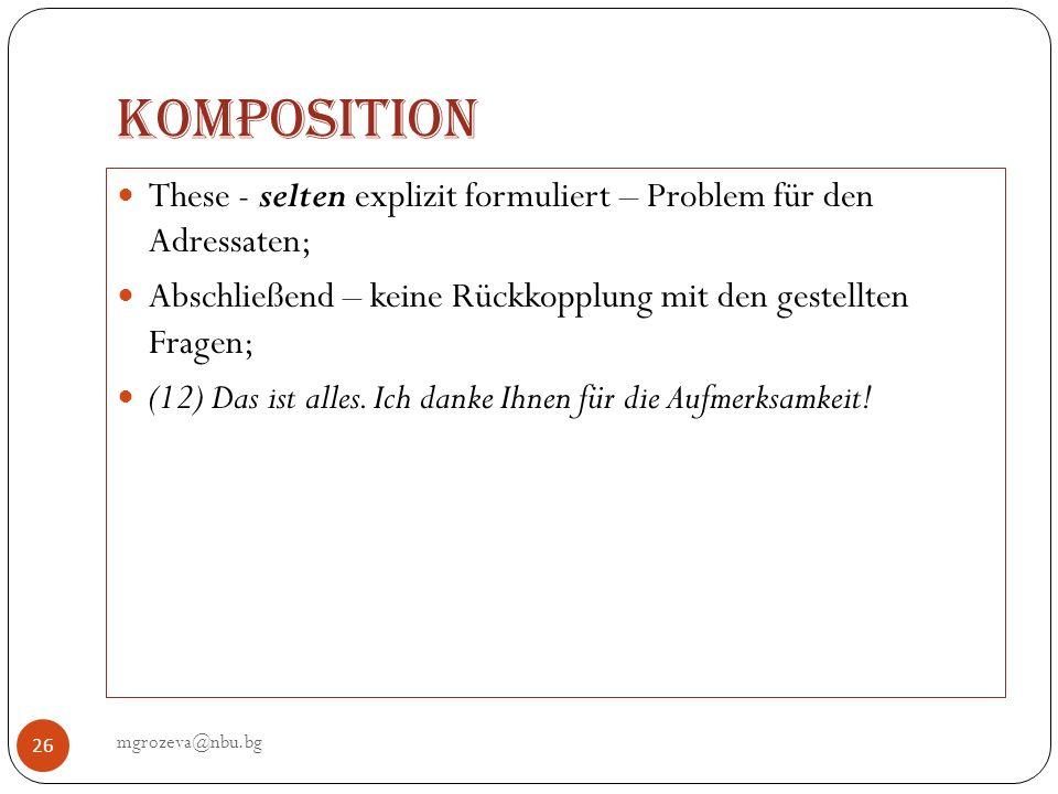 Komposition mgrozeva@nbu.bg 27 Interaktion - unbedeutend - wie in der L1; Sehr häufig – keine Anrede (13) Im Mittelpunkt meiner Überlegungen steht die Kritik an den Doktrinen, die den Zustand der post-politischen Normalität (d.h.