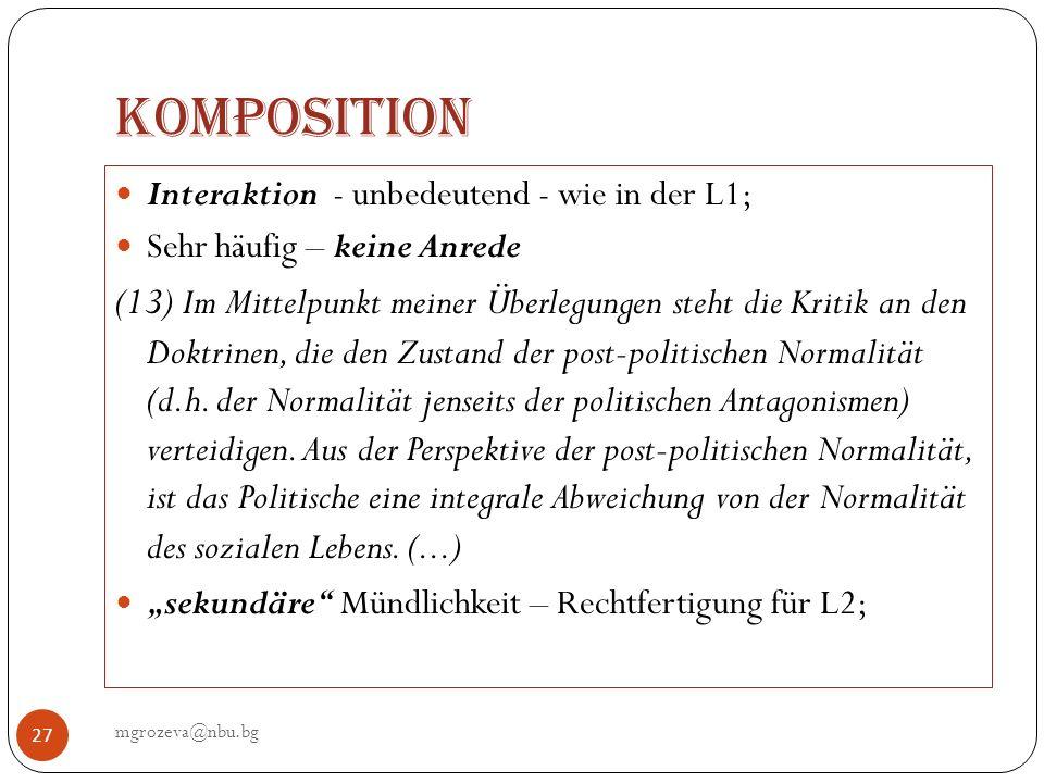 Komposition mgrozeva@nbu.bg 27 Interaktion - unbedeutend - wie in der L1; Sehr häufig – keine Anrede (13) Im Mittelpunkt meiner Überlegungen steht die