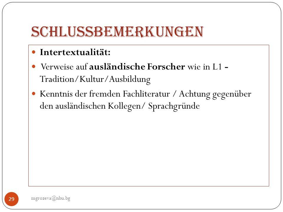 Schlussbemerkungen mgrozeva@nbu.bg 29 Intertextualität: Verweise auf ausländische Forscher wie in L1 - Tradition/Kultur/Ausbildung Kenntnis der fremde