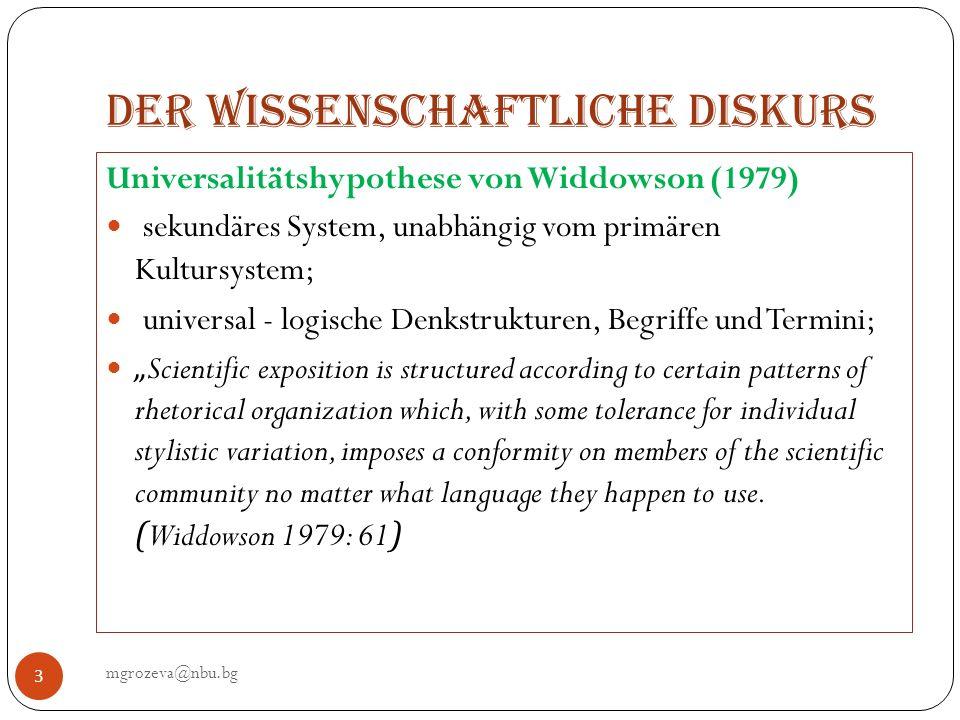Der wissenschaftliche Diskurs mgrozeva@nbu.bg 3 Universalitätshypothese von Widdowson (1979) sekundäres System, unabhängig vom primären Kultursystem;