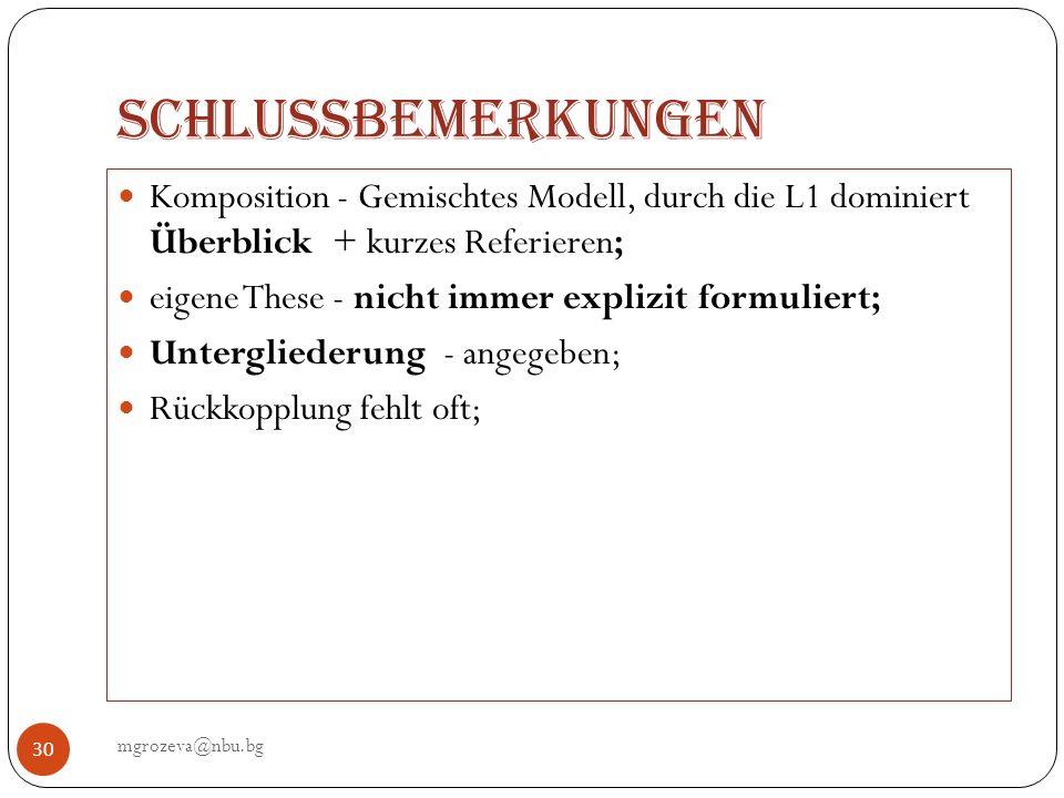 Schlussbemerkungen mgrozeva@nbu.bg 30 Komposition - Gemischtes Modell, durch die L1 dominiert Überblick + kurzes Referieren; eigene These - nicht imme